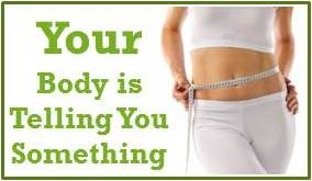 Your Body is Telling You Something.