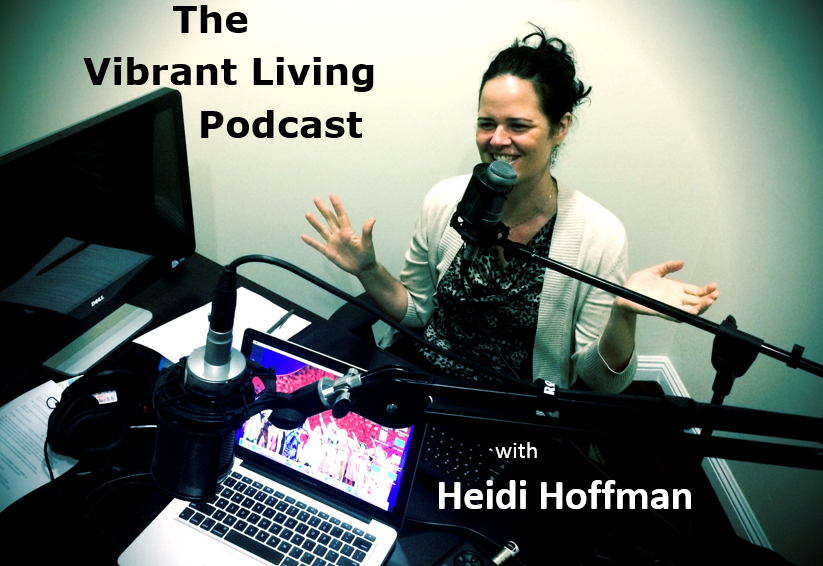 The Vibrant Living Wellness center Podcast with Heidi Hoffman